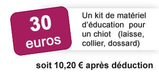 30 euros un kit de matériel d éducation pour un chiot (laisse, collier, dossard) soit 10 euros 20 après déduction